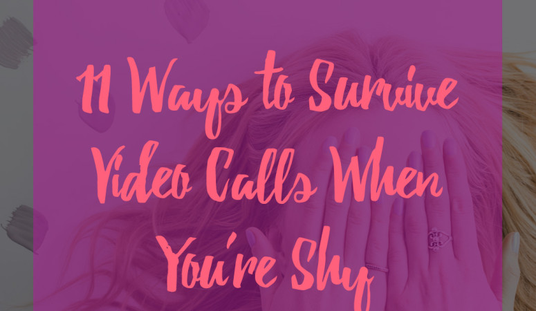 11 Ways to Survive Video Calls When You're Shy