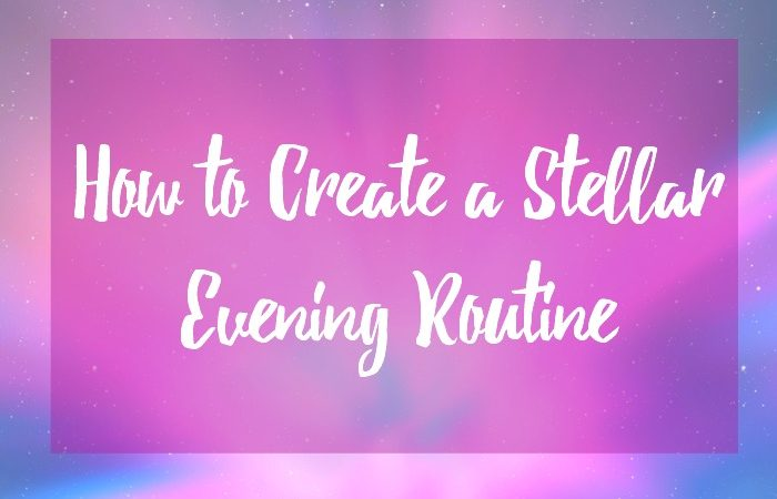 How to Create a Stellar Evening Routine
