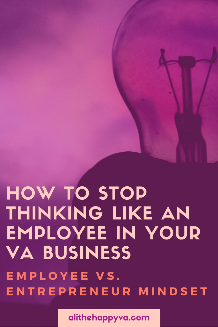 If you want to create a sustainable VA business, stop thinking like an employee. Here's why it's so important and how to break out of the employee mindset.