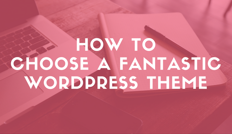 How to Choose a Fantastic WordPress Theme