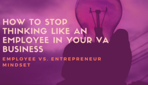 How to Stop Thinking like an Employee in your VA Business