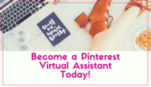 How to Become a Pinterest Virtual Assistant TODAY