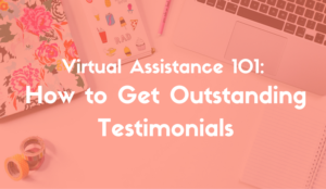 VA 101: How to Get Outstanding Testimonials