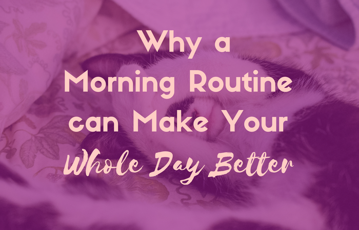 Why a Morning Routine can Make Your Whole Day Better