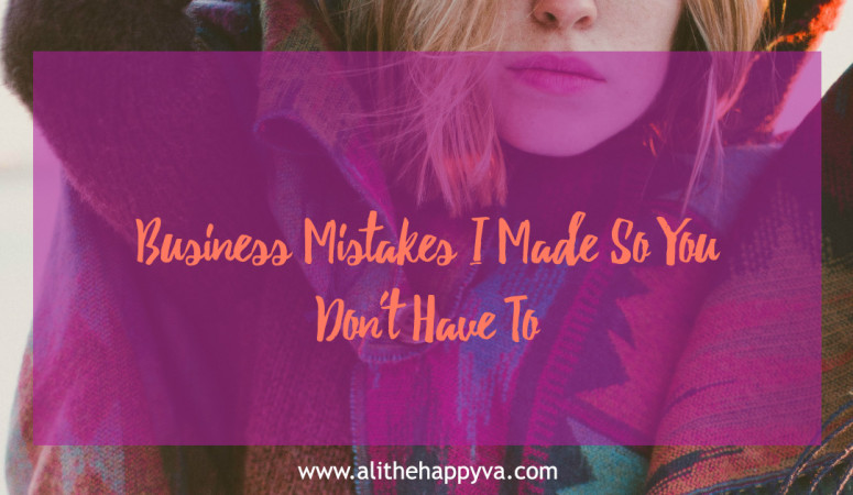 Business Mistakes I Made So You Don't Have To