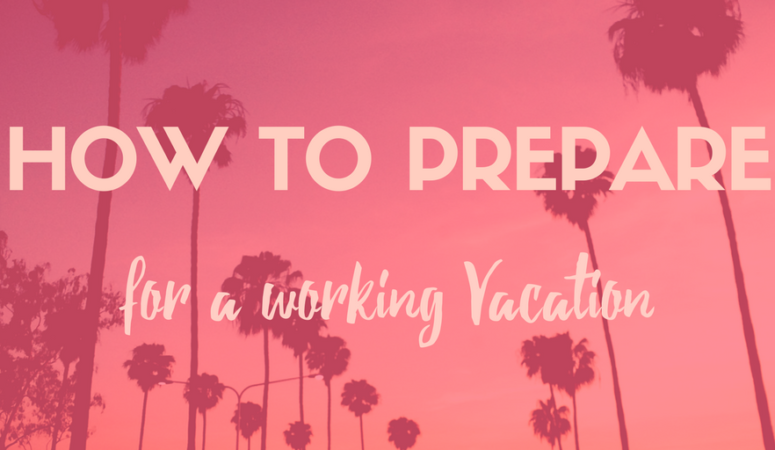 How to Prepare for an Outstanding Working Vacation