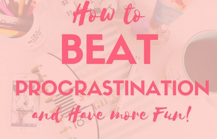 How to Beat Procrastination Get More Done Have more fun