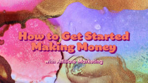How to Get Started Making Money with Affiliate Marketing