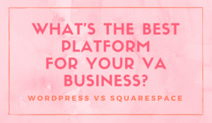 What's the best platform for YOUR VA business-Squarespace VS Wordpress