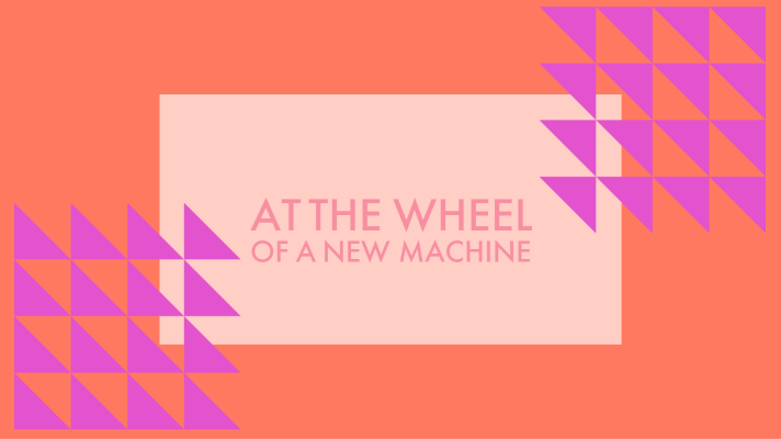 At The Wheel of a New Machine